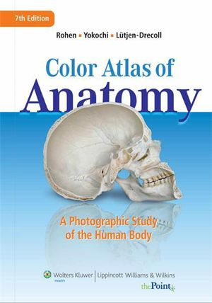 Color Atlas of Anatomy:A Photographic Study of the Human Body : 7th edition, 2010  - Johannes W. Rohen
