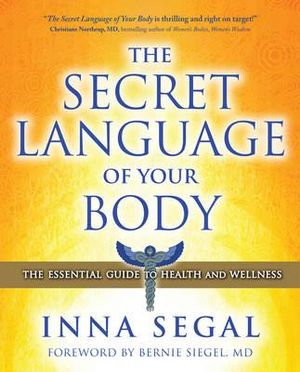 The Secret Language of Your Body : The Essential Guide to Health & Wellness - Inna Segal