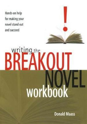 Writing the Breakout Novel Workbook : Hands-on Help for Making Your Novel Stand Out and Succeed - Donald Maass