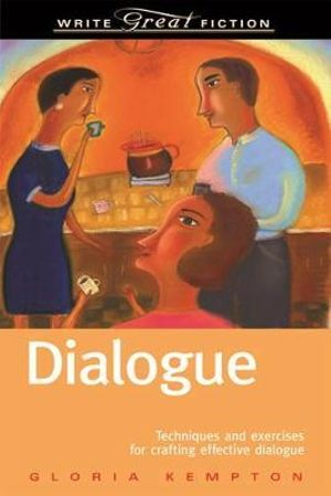 Dialogue : Techniques and Exercises for Crafting Effective Dialogue - Gloria Kempton