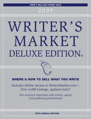 2009 Writer's Market Deluxe Edition : Where and How to Sell What You Write - Robert Brewer
