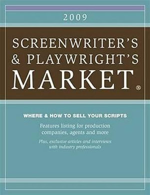 2009 The Screenwriter's and Playwright's Market : Where & How to Sell Your Scripts - Chuck Sambuchino