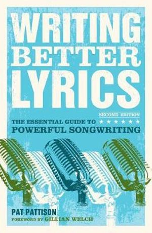 Writing Better Lyrics, 2nd Edition - Pat Pattison
