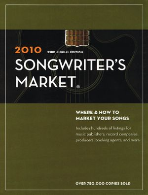 2010 Songwriter's Market : Where & How to Market Your Songs - The Editors of Writer's Digest Books