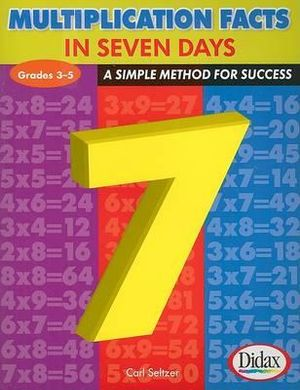 Multiplication Facts in 7 Days, Grades 3-5 : A Simple Method for Success - Carl H Seltzer