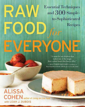 Raw Food for Everyone : Essential Techniques and 300 Simple-To-Sophisticated Recipes - Leah J DuBois