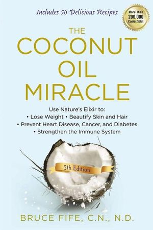 The Coconut Oil Miracle : 5th Edition - Bruce Fife