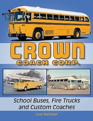 Crown Coach Corp.: School Buses, Fire Trucks and Custom Coaches Louk Markham