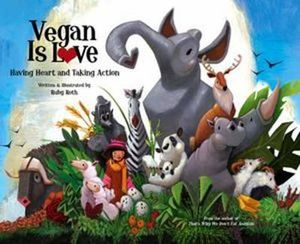 Vegan is Love : Having Heart and Taking Action - Ruby Roth