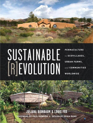 Sustainable Revolution : Permaculture in Ecovillages, Urban Farms, and Communities Worldwide - Juliana Birnbaum