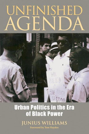 Unfinished Agenda : Urban Politics in the Era of Black Power - Junius Williams