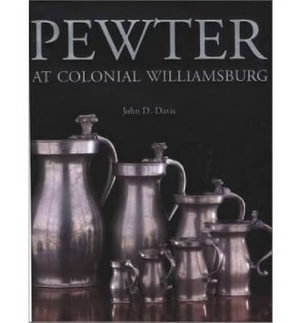 Pewter at Colonial Williamsburg - John D. Davis