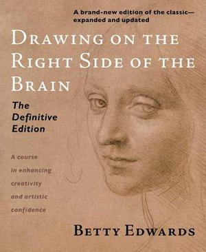 Drawing on the Right Side of the Brain : The Definitive, 4th Edition - Betty Edwards