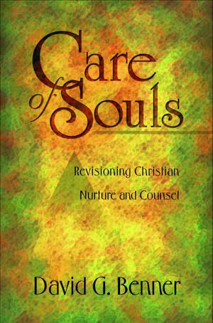 Care of Souls : Revisioning Christian Nurture and Counsel - David G. PhD Benner