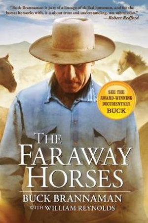 The Faraway Horses : The Adventures and Wisdom of an American Horse Whisperer - Buck Brannaman