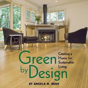Green by Design : Creating a Home for Sustainable Living - A. Dean