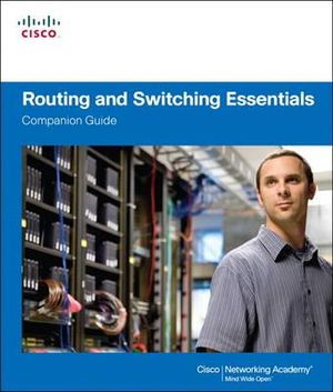 Routing and Switching Essentials Companion Guide : Companion Guide - Cisco Networking Academy