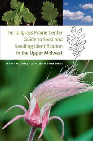 The Tallgrass Prairie Center Guide to Seed and Seedling Identification in the Upper Midwest (Bur Oak Guide) Dave Williams and Brent Butler