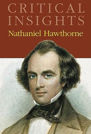 Nathaniel Hawthorne : Critical Insights - Jack Lynch