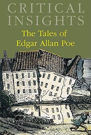 The Tales of Edgar Allan Poe : Critical Insights - Steven Frye