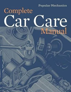 Popular Mechanics Complete Car Care Manual The Editors of Popular Mechanics