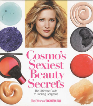 Cosmo's Sexiest Beauty Secrets : The Ultimate Guide to Looking Gorgeous - Cosmopolitan