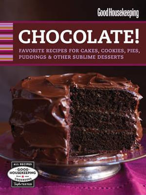 Good Housekeeping Chocolate! : Favorite Recipes for Cakes, Cookies, Pies, Puddings and Other Sublime Desserts - Good Housekeeping