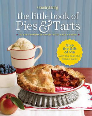 Country Living Little Book of Pies and Tarts : 50 Easy Homemade Favorites to Bake and Share - Hearst Books