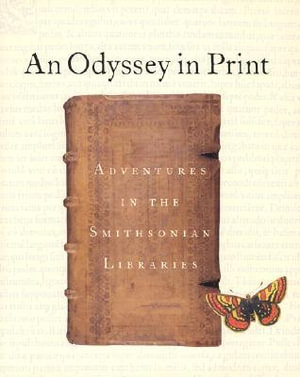 An Odyssey in Print : Adventures in the Smithsonian Libraries - Smithsonian Institution Libraries Staff