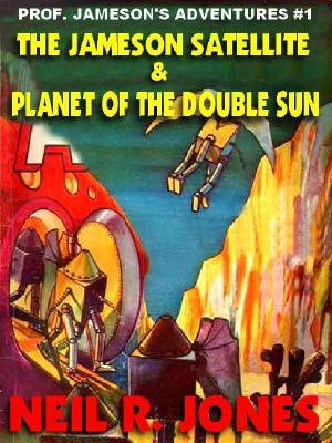 Professor Jameson's Interstellar Adventures #1 : The Jameson Satellite & Planet of the Double Sun - Neil, R. Jones