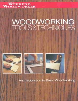 Woodworking Tools & Techniques : An Introduction to Basic Woodworking : Weekend Woodworker - Weekend Woodworker