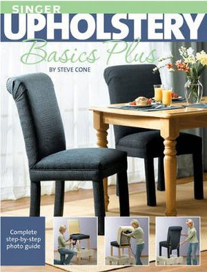 Singer Upholstery Basics Plus : Complete Step-by-step Photo Guide - Steve Cone