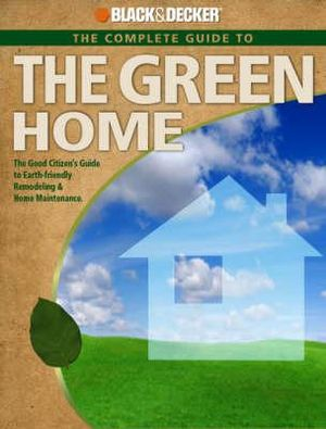 The Complete Guide to the Green Home : Black & Decker - Philip Schmidt