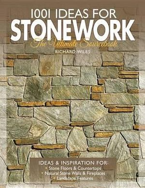 1001 Ideas for Stonework : The Ultimate Sourcebook - Richard Wiles