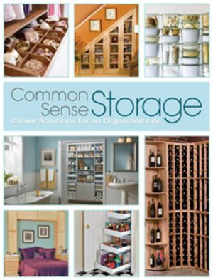 Common Sense Storage : Clever Solutions for an Organized Life - Creative Publishing International