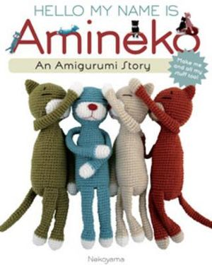 Hello My Name Is Amineko  : The Story of a Crafty Crochet Cat - Nekoyama