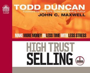 High Trust Selling : Make More Money in Less Time with Less Stress - Todd M. Duncan