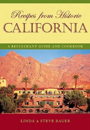 Recipes from Historic California : A Restaurant Guide and Cookbook - Linda Bauer