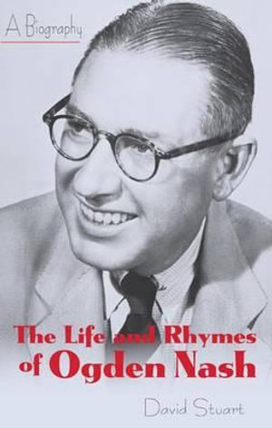 The Life and Rhymes of Ogden Nash : A Biography - David Stuart