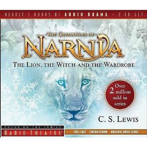 The Lion, the Witch, and the Wardrobe : Radio Theatre: Chronicles of Narnia - C. S. Lewis