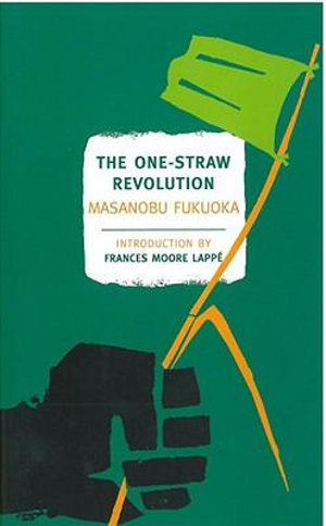 The One-Straw Revolution : An Introduction to Natural Farming - Masanobu Fukuoka