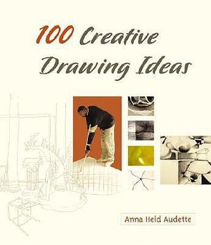 Booktopia - 100 Creative Drawing Ideas by Anna Held Audette ...