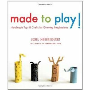 Made to Play! : Handmade Toys and Crafts for Growing Imaginations - Joel Henriques