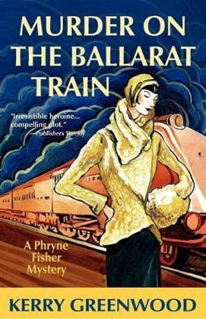 Murder on the Ballarat Train : A Phryne Fisher Mystery : Book 3 - Kerry Greenwood