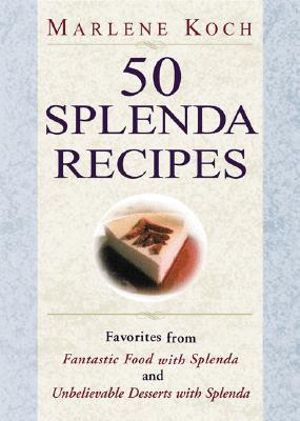 50 Splenda Recipes : Favorites from 'Fantastic Food with Splenda' and 'Unbelievable Desserts with Splenda' - Marlene Koch