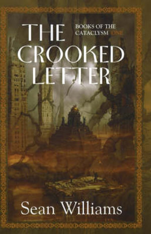 The Crooked Letter : Books of the Cataclysm, One - Sean Williams