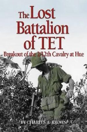 The Lost Battalion of Tet : Breakout of the 2/12th Cavalry at Hue - Robert Shenk
