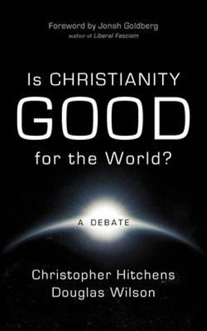 Is Christianity Good for the World? : A Debate - Christopher Hitchens