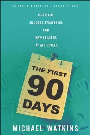 The First 90 Days : Critical Success Strategies for New Leaders at All Levels - Michael Watkins