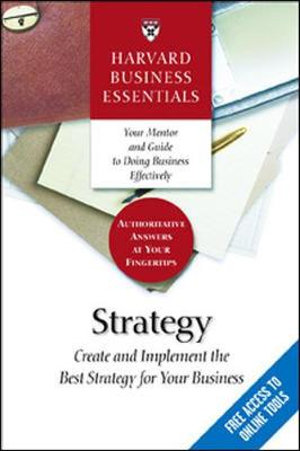 Strategy : Create and Implement the Best Strategy for Your Business : Harvard Business Essentials - Business Essentials Harvard